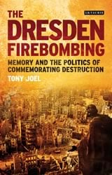 The Dresden Firebombing: Memory and the Politics of commemorating Destruction