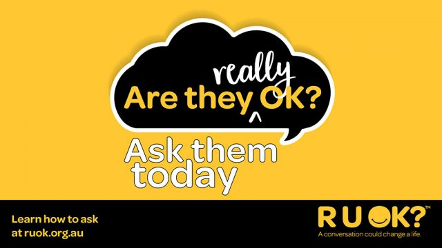 Are they really OK? Ask them today. Learn how to ask at ruok.org.au. R U OK? A conversation could change a life.